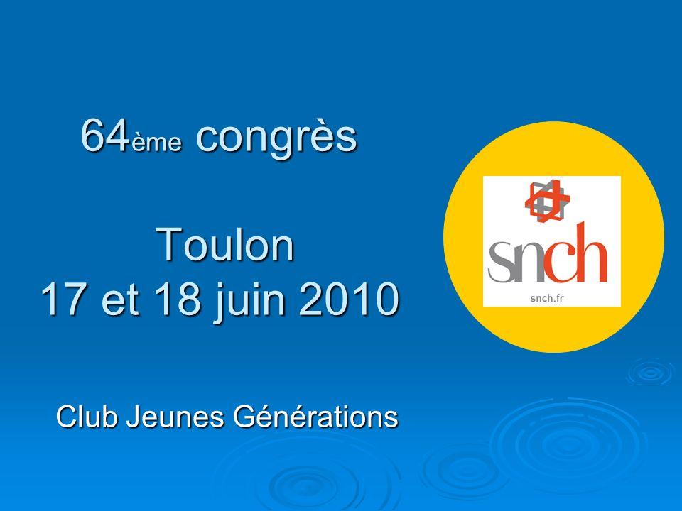 64 ème congrès Toulon 17 et 18 juin 2010 Club Jeunes Générations