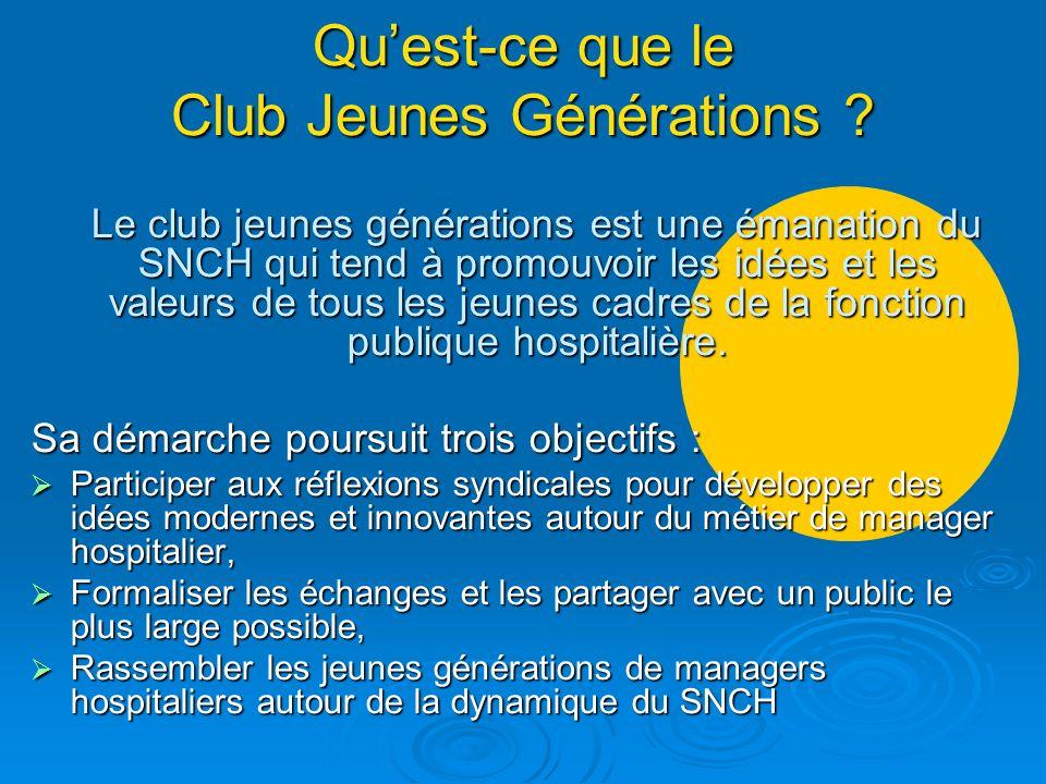 Quest-ce que le Club Jeunes Générations ? Le club jeunes générations est une émanation du SNCH qui tend à promouvoir les idées et les valeurs de tous