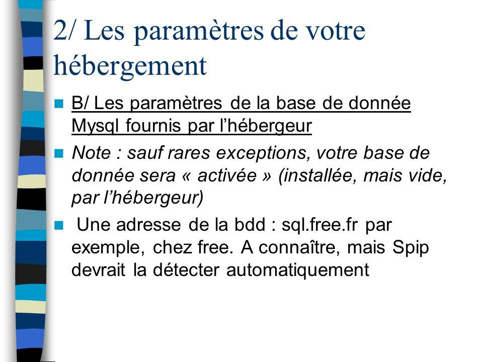 2/ Les paramètres de votre hébergement B/ Les paramètres de la base de donnée Mysql fournis par lhébergeur Note : sauf rares exceptions, votre base de