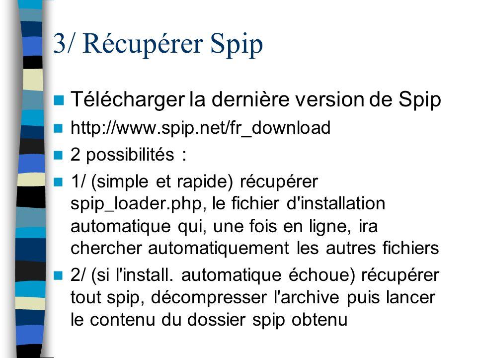 3/ Récupérer Spip Télécharger la dernière version de Spip http://www.spip.net/fr_download 2 possibilités : 1/ (simple et rapide) récupérer spip_loader