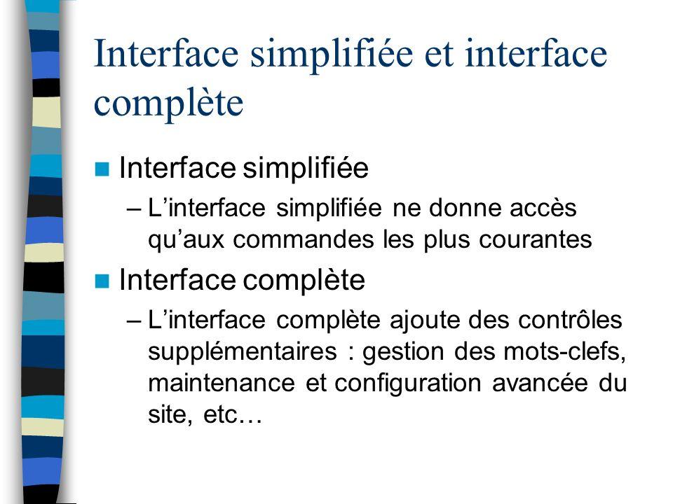 Interface simplifiée et interface complète Interface simplifiée –Linterface simplifiée ne donne accès quaux commandes les plus courantes Interface com