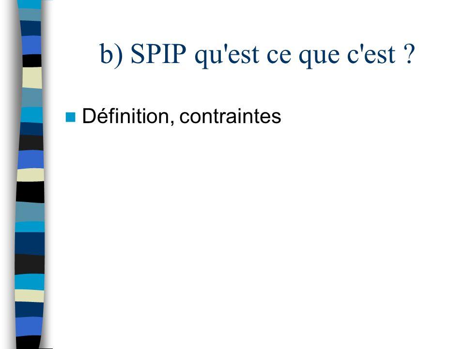 b) SPIP qu'est ce que c'est ? Définition, contraintes