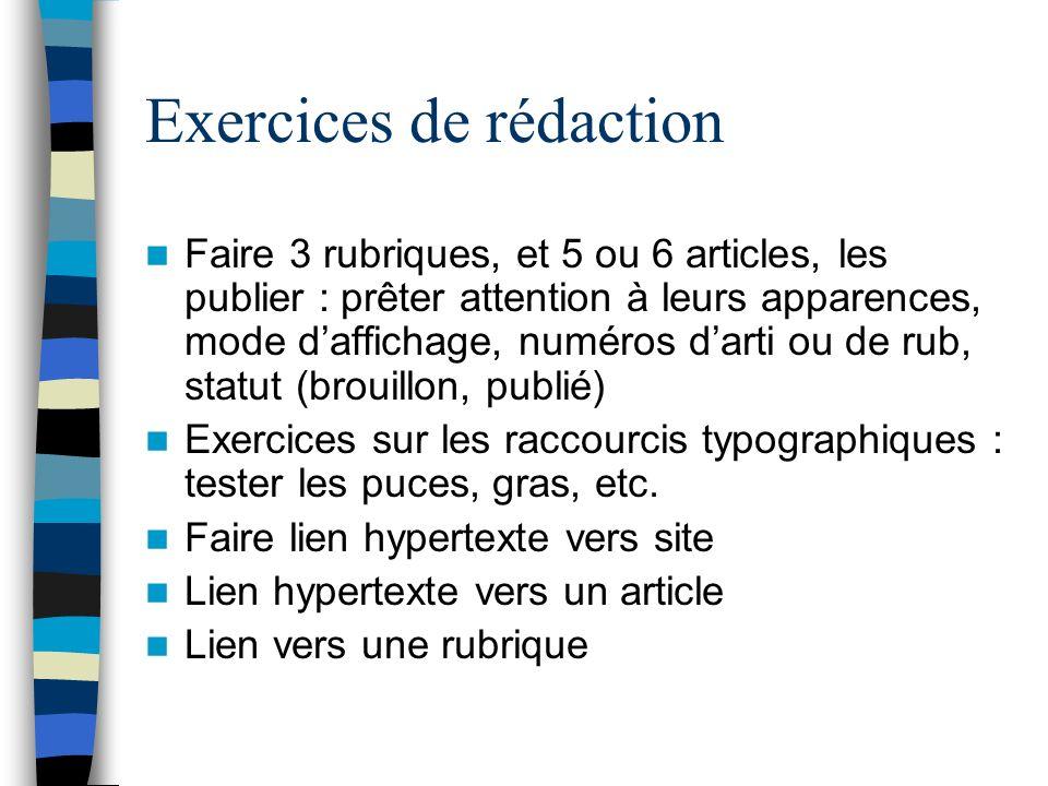 Exercices de rédaction Faire 3 rubriques, et 5 ou 6 articles, les publier : prêter attention à leurs apparences, mode daffichage, numéros darti ou de