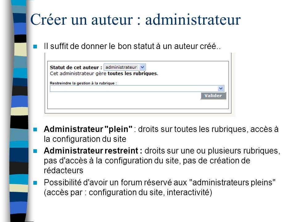 Créer un auteur : administrateur Il suffit de donner le bon statut à un auteur créé.. Administrateur