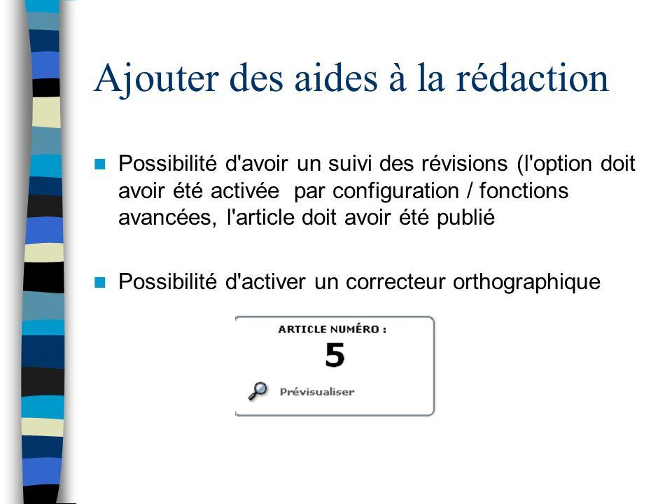 Ajouter des aides à la rédaction Possibilité d'avoir un suivi des révisions (l'option doit avoir été activée par configuration / fonctions avancées, l