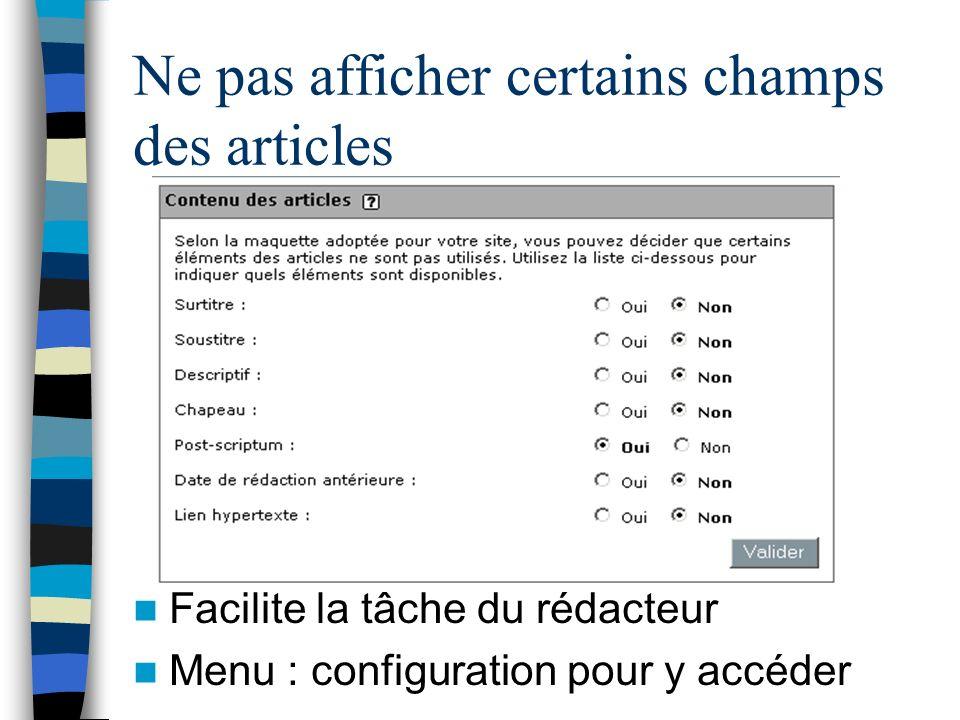 Ne pas afficher certains champs des articles Facilite la tâche du rédacteur Menu : configuration pour y accéder