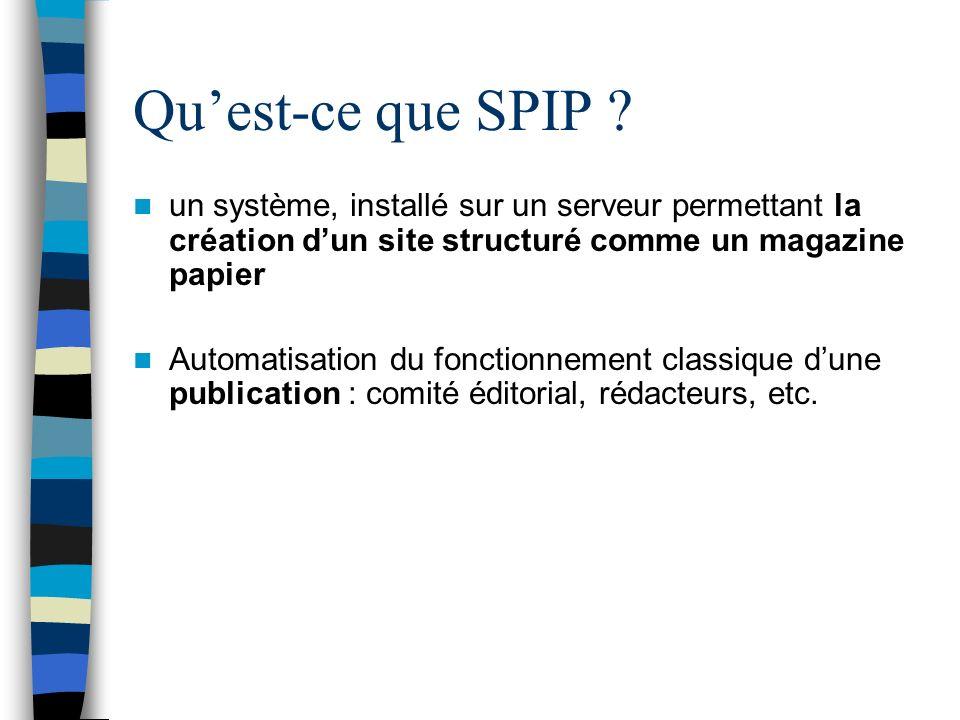 Quest-ce que SPIP ? un système, installé sur un serveur permettant la création dun site structuré comme un magazine papier Automatisation du fonctionn