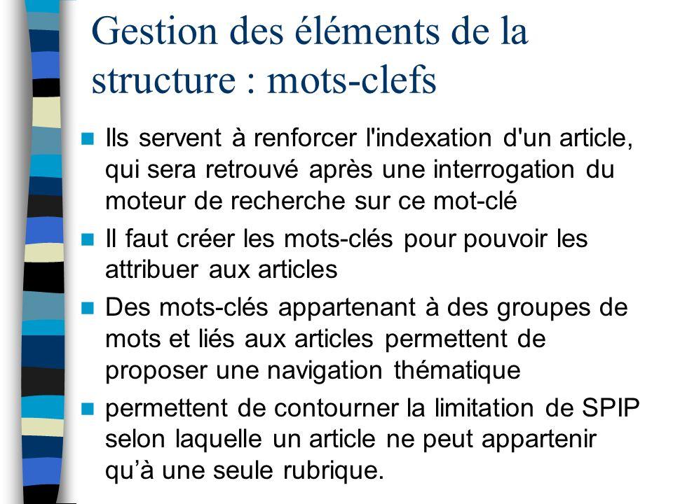 Gestion des éléments de la structure : mots-clefs Ils servent à renforcer l'indexation d'un article, qui sera retrouvé après une interrogation du mote