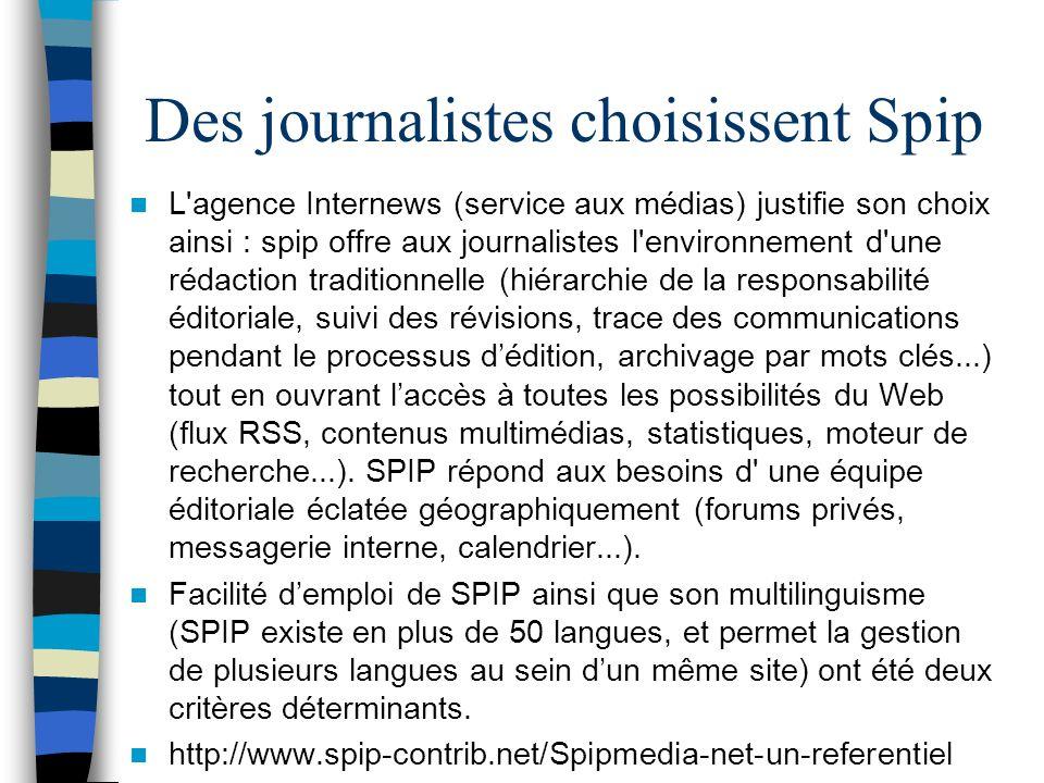 Des journalistes choisissent Spip L'agence Internews (service aux médias) justifie son choix ainsi : spip offre aux journalistes l'environnement d'une