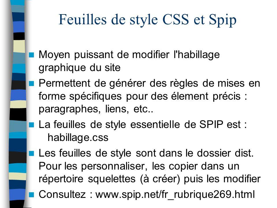 Feuilles de style CSS et Spip Moyen puissant de modifier l'habillage graphique du site Permettent de générer des règles de mises en forme spécifiques