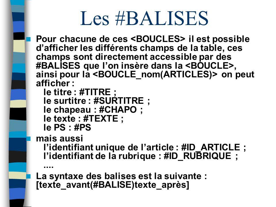 Les #BALISES Pour chacune de ces il est possible dafficher les différents champs de la table, ces champs sont directement accessible par des #BALISES