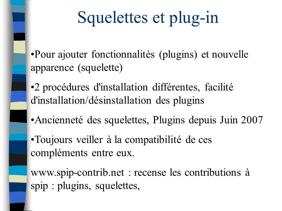 Squelettes et plug-in Pour ajouter fonctionnalités (plugins) et nouvelle apparence (squelette) 2 procédures d'installation différentes, facilité d'ins
