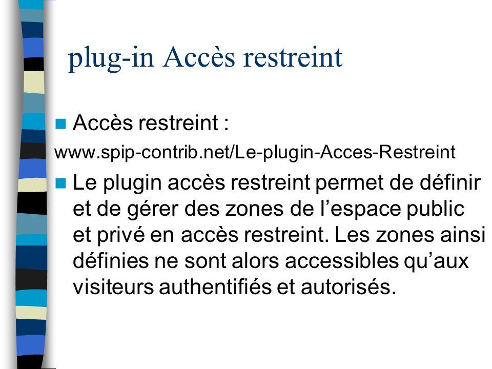 plug-in Accès restreint Accès restreint : www.spip-contrib.net/Le-plugin-Acces-Restreint Le plugin accès restreint permet de définir et de gérer des z