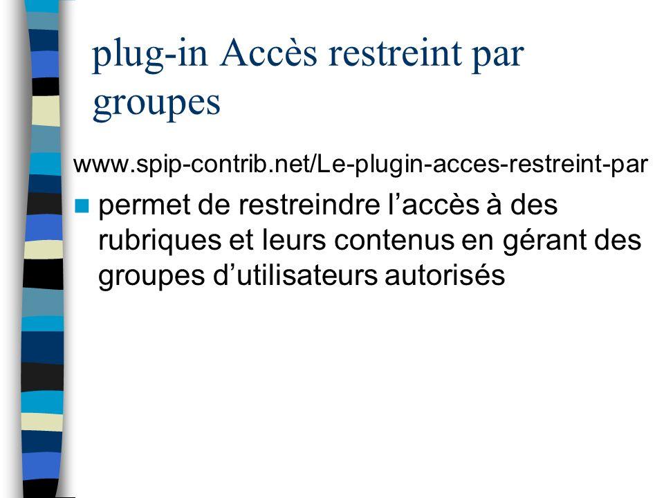 plug-in Accès restreint par groupes www.spip-contrib.net/Le-plugin-acces-restreint-par permet de restreindre laccès à des rubriques et leurs contenus