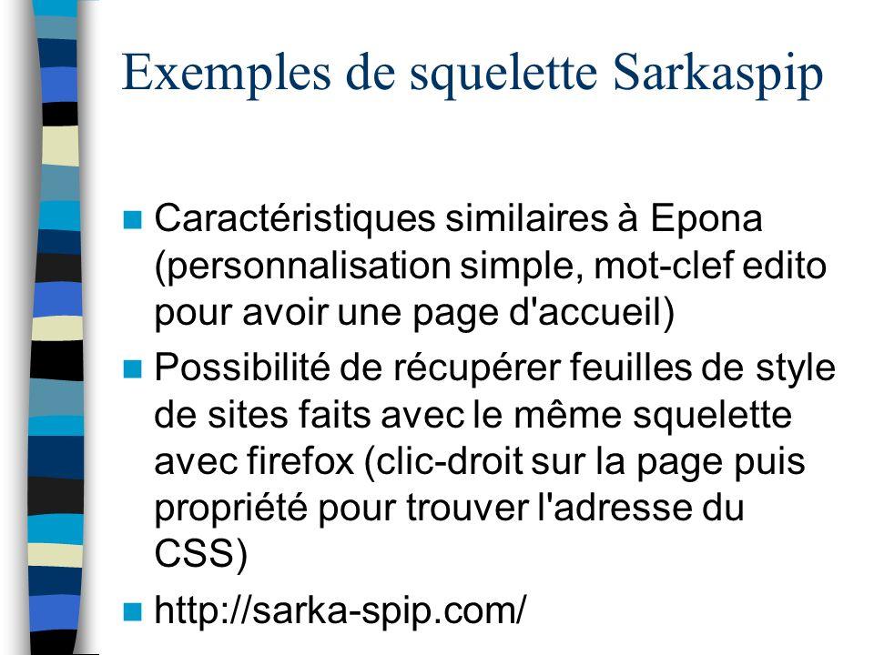 Exemples de squelette Sarkaspip Caractéristiques similaires à Epona (personnalisation simple, mot-clef edito pour avoir une page d'accueil) Possibilit