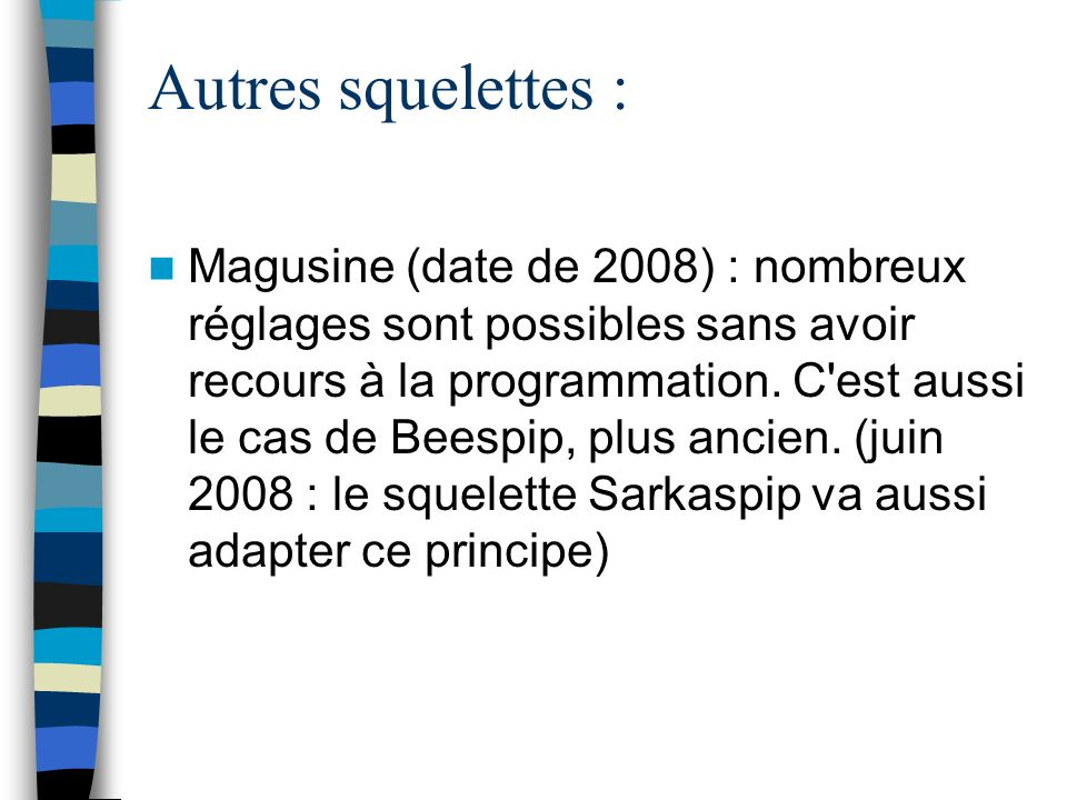 Autres squelettes : Magusine (date de 2008) : nombreux réglages sont possibles sans avoir recours à la programmation. C'est aussi le cas de Beespip, p