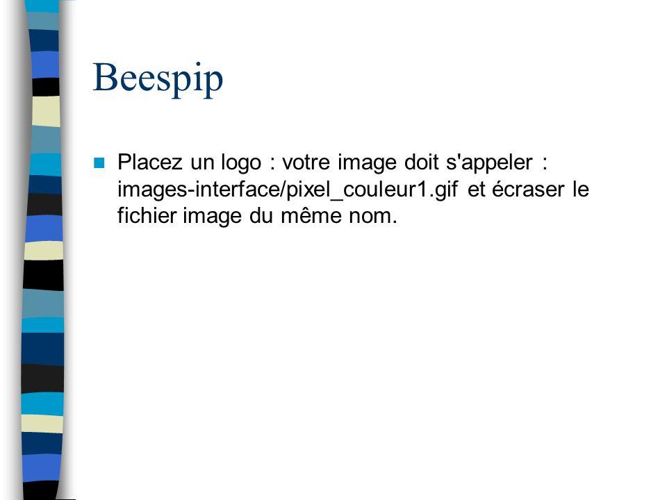 Beespip Placez un logo : votre image doit s'appeler : images-interface/pixel_couleur1.gif et écraser le fichier image du même nom.
