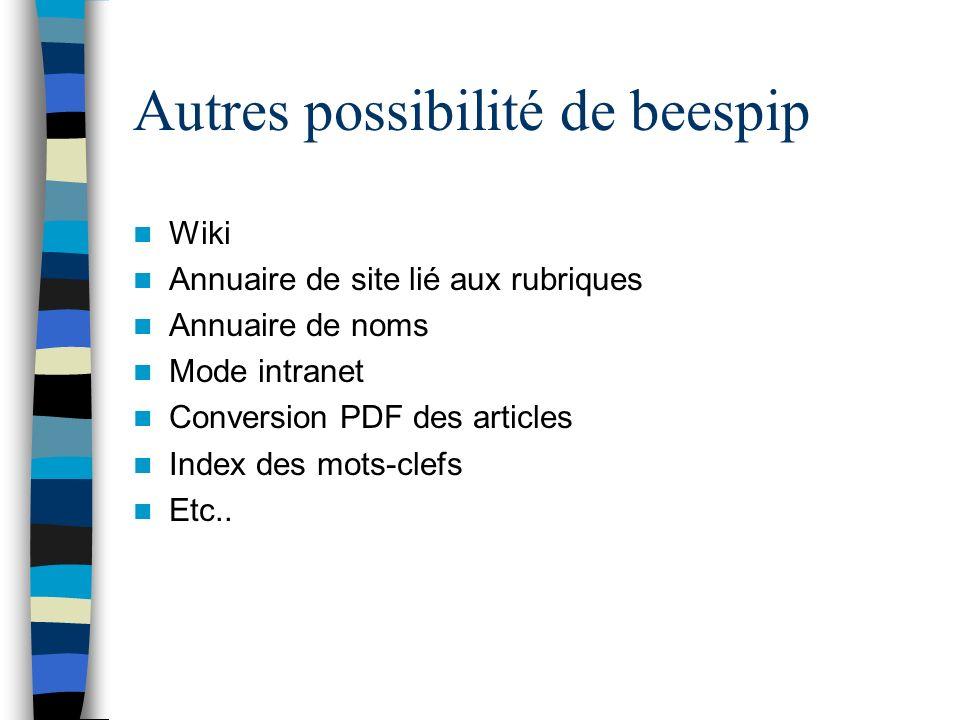 Autres possibilité de beespip Wiki Annuaire de site lié aux rubriques Annuaire de noms Mode intranet Conversion PDF des articles Index des mots-clefs