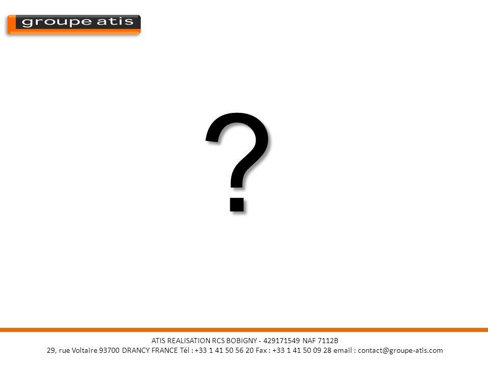 ATIS REALISATION RCS BOBIGNY - 429171549 NAF 7112B 29, rue Voltaire 93700 DRANCY FRANCE Tél : +33 1 41 50 56 20 Fax : +33 1 41 50 09 28 email : contac