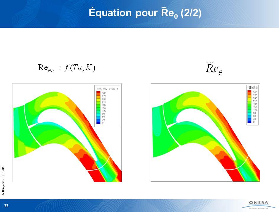A. Benyahia - JDD 2011 33 Équation pour Re (2/2) ~