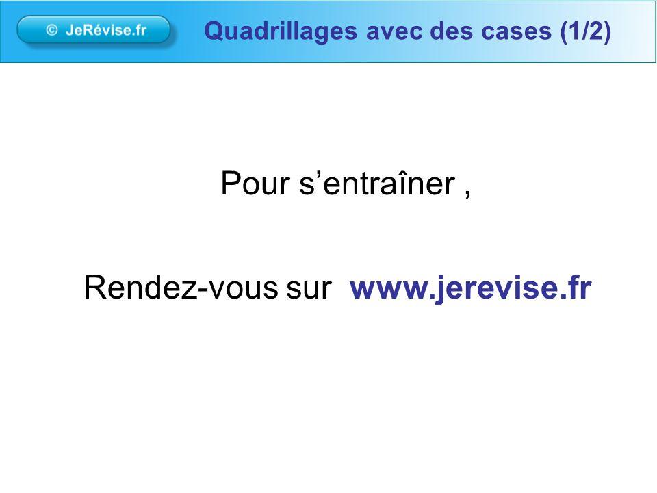 Rendez-vous sur www.jerevise.fr Pour sentraîner, Quadrillages avec des cases (1/2)