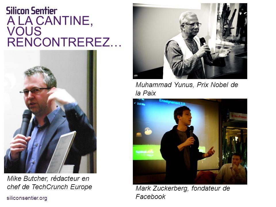 siliconsentier.org Muhammad Yunus, Prix Nobel de la Paix Mark Zuckerberg, fondateur de Facebook Mike Butcher, rédacteur en chef de TechCrunch Europe A LA CANTINE, VOUS RENCONTREREZ…
