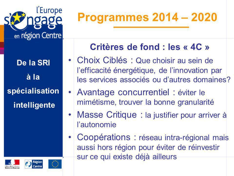 De la SRI à la spécialisation intelligente Programmes 2014 – 2020 Critères de fond : les « 4C » Choix Ciblés : Que choisir au sein de lefficacité éner