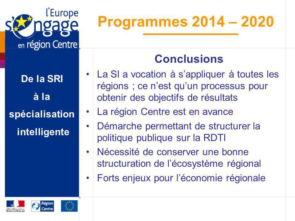 De la SRI à la spécialisation intelligente Programmes 2014 – 2020 Conclusions La SI a vocation à sappliquer à toutes les régions ; ce nest quun proces