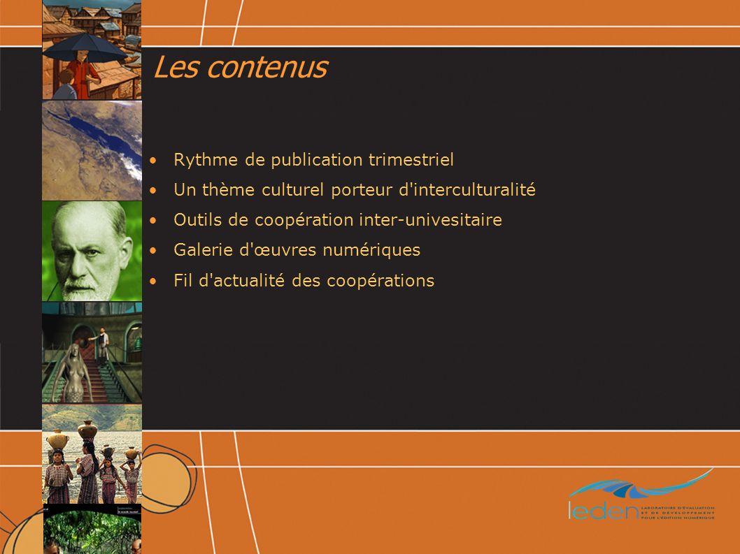 Les contenus Rythme de publication trimestriel Un thème culturel porteur d interculturalité Outils de coopération inter-univesitaire Galerie d œuvres numériques Fil d actualité des coopérations