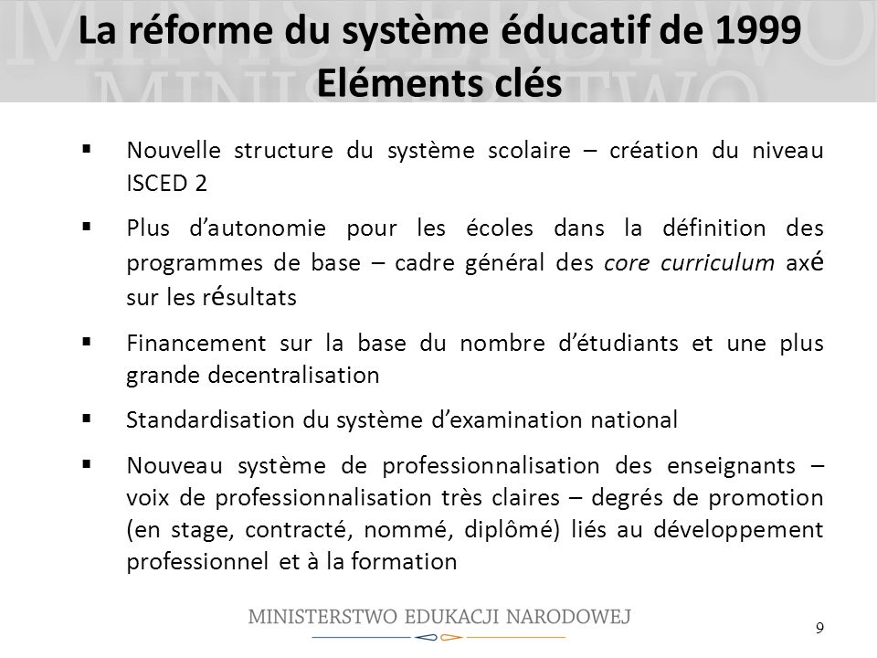 La réforme du système éducatif de 1999 Eléments clés Nouvelle structure du système scolaire – création du niveau ISCED 2 Plus dautonomie pour les écol