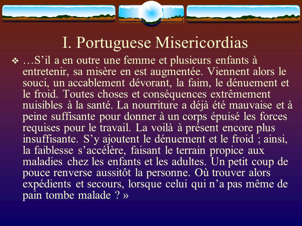 I. Portuguese Misericordias …Sil a en outre une femme et plusieurs enfants à entretenir, sa misère en est augmentée. Viennent alors le souci, un accab