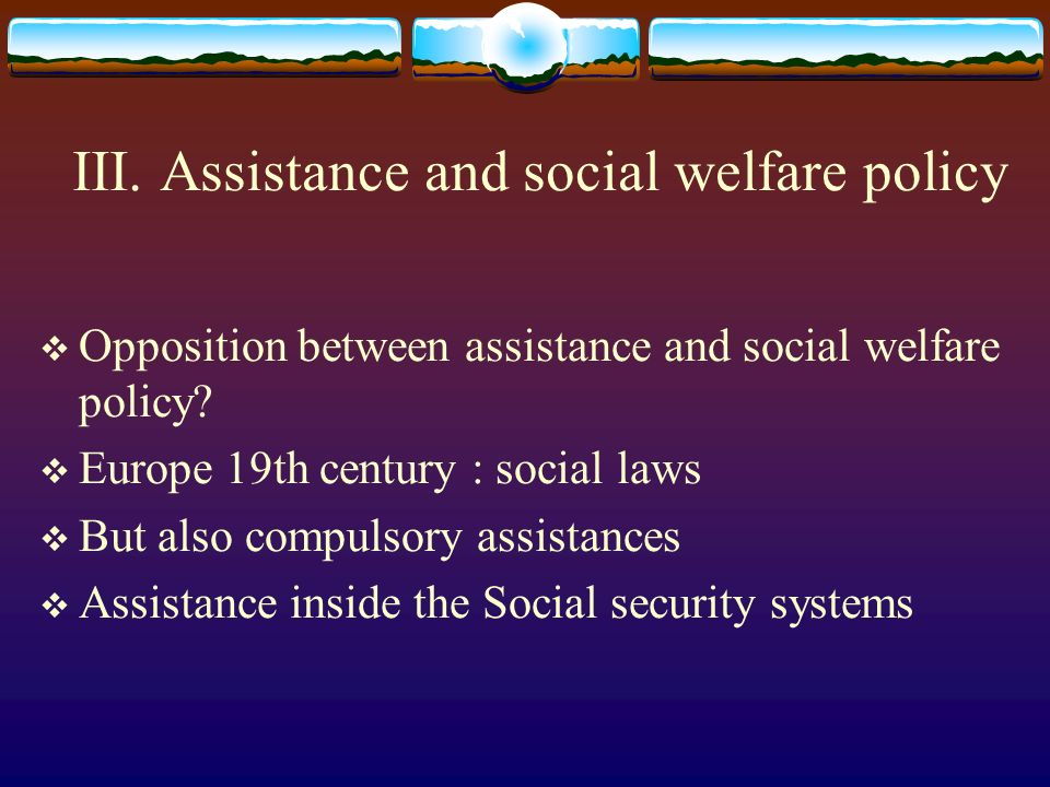 III. Assistance and social welfare policy Opposition between assistance and social welfare policy.