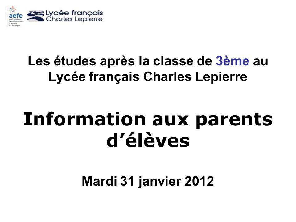 Les études après la classe de 3ème au Lycée français Charles Lepierre Information aux parents délèves Mardi 31 janvier 2012