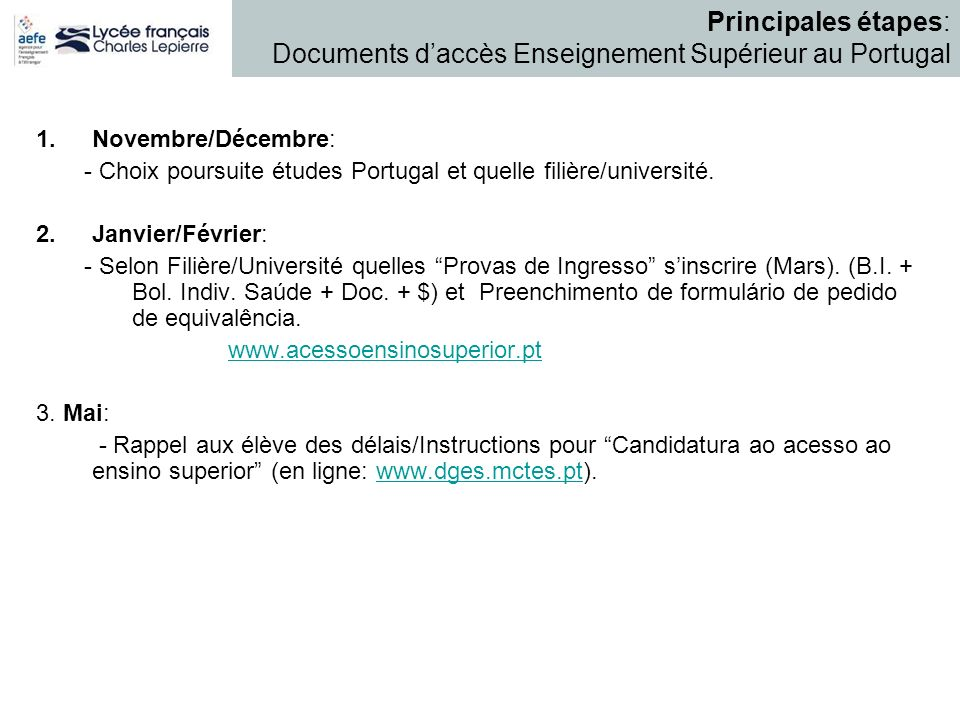 1.Novembre/Décembre: - Choix poursuite études Portugal et quelle filière/université. 2.Janvier/Février: - Selon Filière/Université quelles Provas de I
