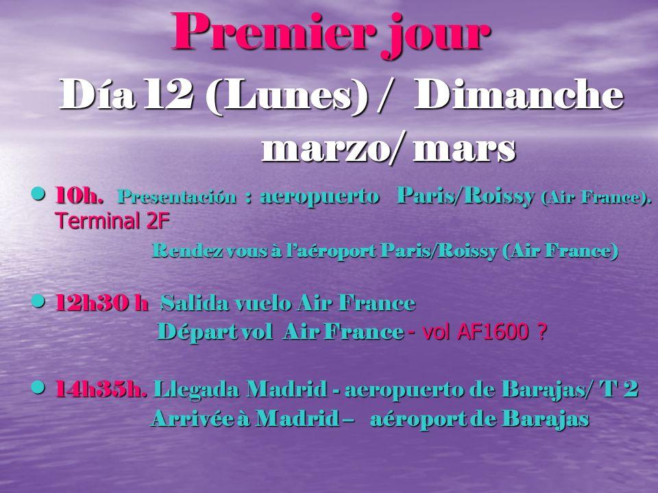 Premier jour Día 12 (Lunes) / Dimanche marzo/ mars marzo/ mars 10h. Presentación : aeropuerto Paris/Roissy (Air France). Terminal 2F 10h. Presentación