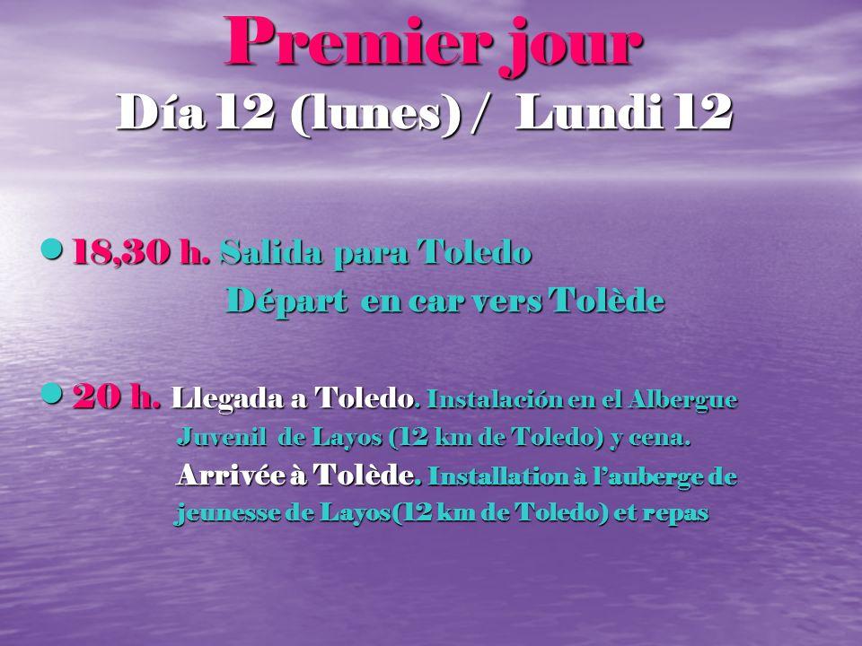Premier jour Día 12 (lunes) / Lundi 12 18,30 h. Salida para Toledo 18,30 h. Salida para Toledo Départ en car vers Tolède Départ en car vers Tolède 20