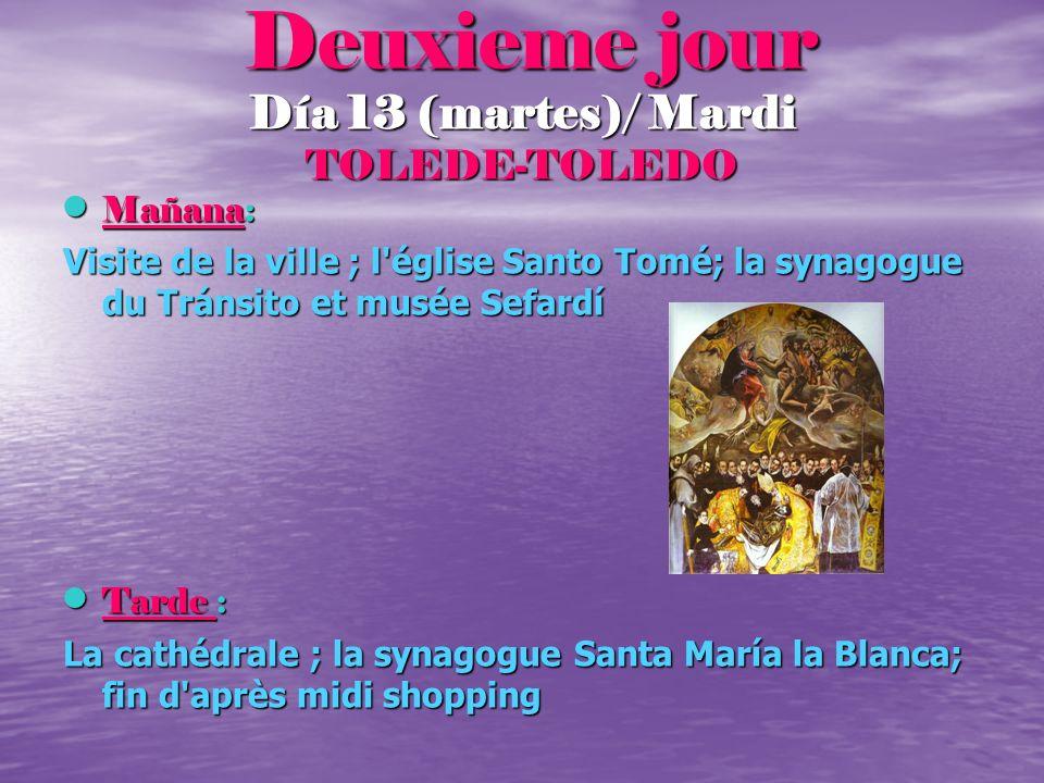 Deuxieme jour Deuxieme jour Día 13 (martes)/ Mardi TOLEDE-TOLEDO Mañana: Mañana: Visite de la ville ; l'église Santo Tomé; la synagogue du Tránsito et