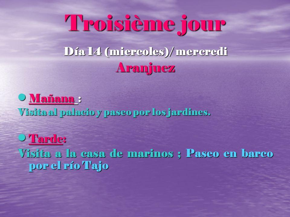 Troisième jour Día 14 (miercoles)/ mercredi Aranjuez Mañana : Mañana : Visita al palacio y paseo por los jardines. Tarde: Tarde: Visita a la casa de m