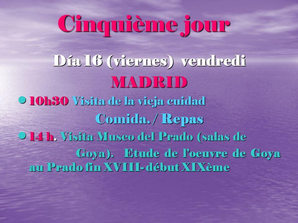 Cinquième jour Cinquième jour Día 16 (viernes) vendredi MADRID 10h30 Visita de la vieja cuidad 10h30 Visita de la vieja cuidad Comida. / Repas 14 h. V