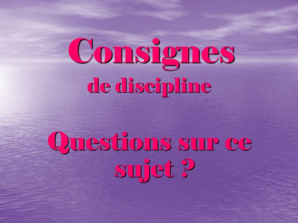 Consignes Consignes de discipline Questions sur ce sujet ?