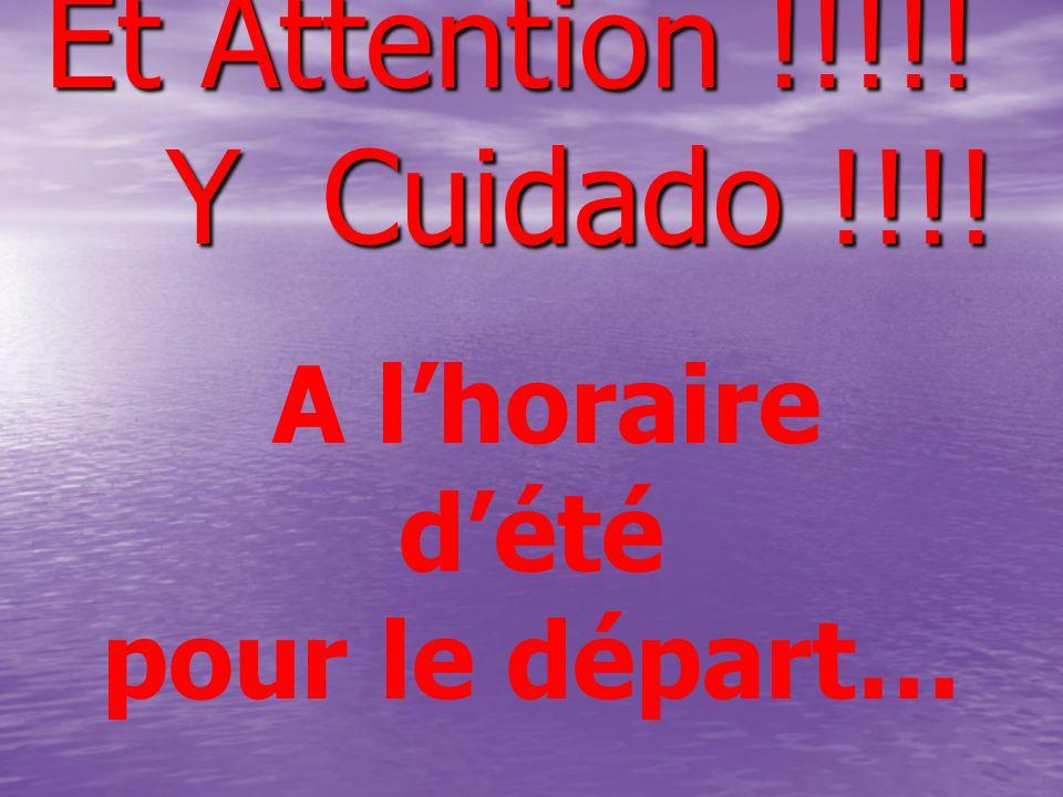 Et Attention !!!!! Y Cuidado !!!! A lhoraire dété pour le départ…