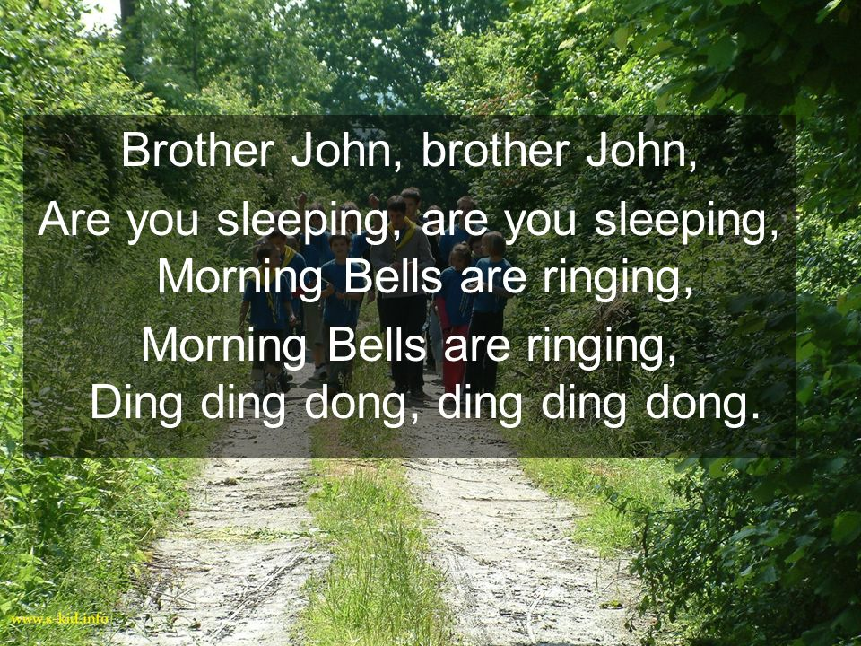 Brother John, brother John, Are you sleeping, are you sleeping, Morning Bells are ringing, Morning Bells are ringing, Ding ding dong, ding ding dong.