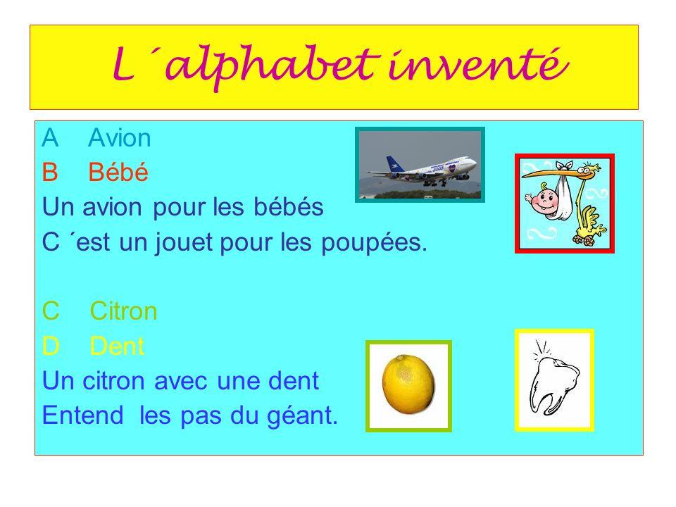 L´alphabet inventé A Avion B Bébé Un avion pour les bébés C ´est un jouet pour les poupées.