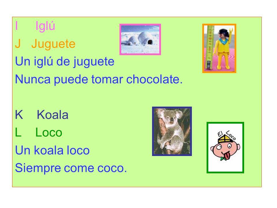 I Iglú J Juguete Un iglú de juguete Nunca puede tomar chocolate.