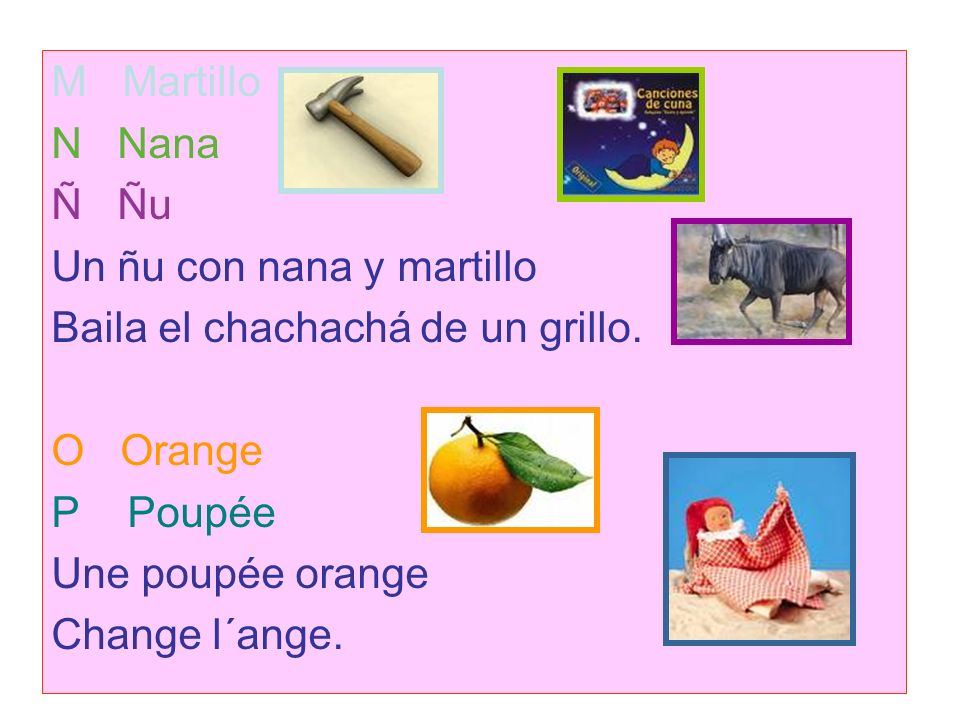 M Martillo N Nana Ñ Ñu Un ñu con nana y martillo Baila el chachachá de un grillo.