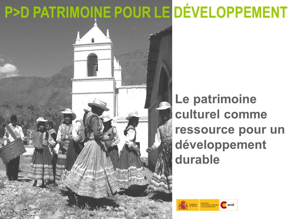 Le patrimoine culturel comme ressource pour un développement durable P>D PATRIMOINE POUR LE DÉVELOPPEMENT