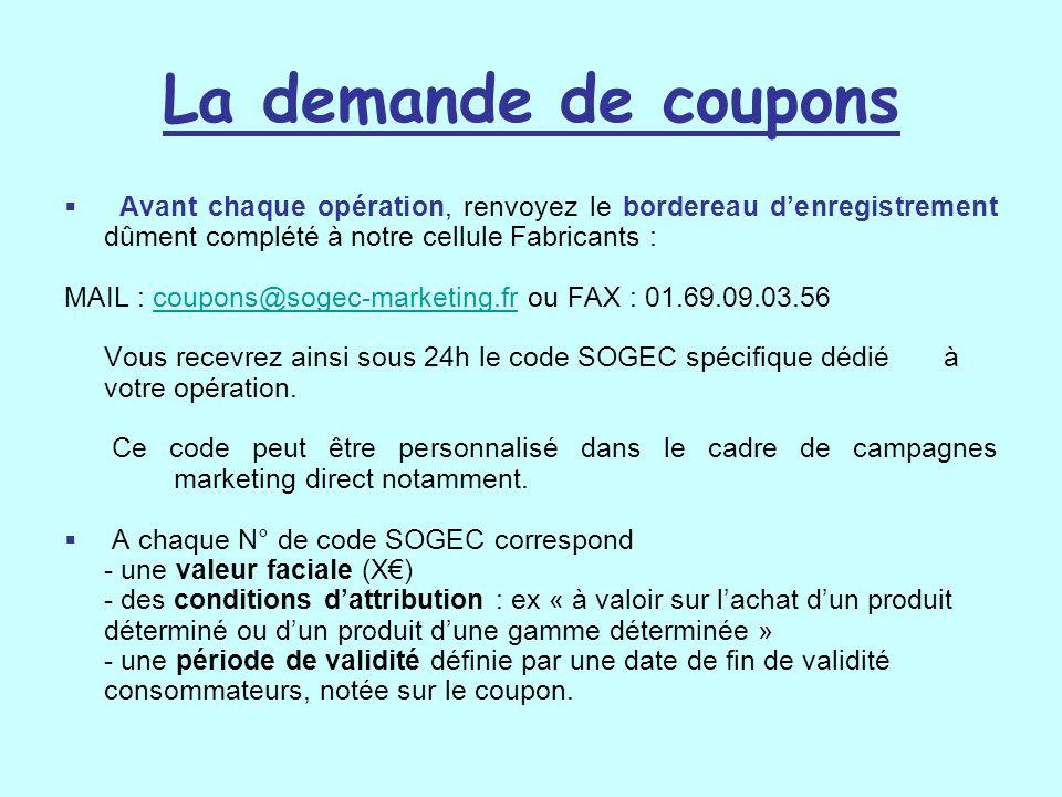 Avant chaque opération, renvoyez le bordereau denregistrement dûment complété à notre cellule Fabricants : MAIL : coupons@sogec-marketing.fr ou FAX :