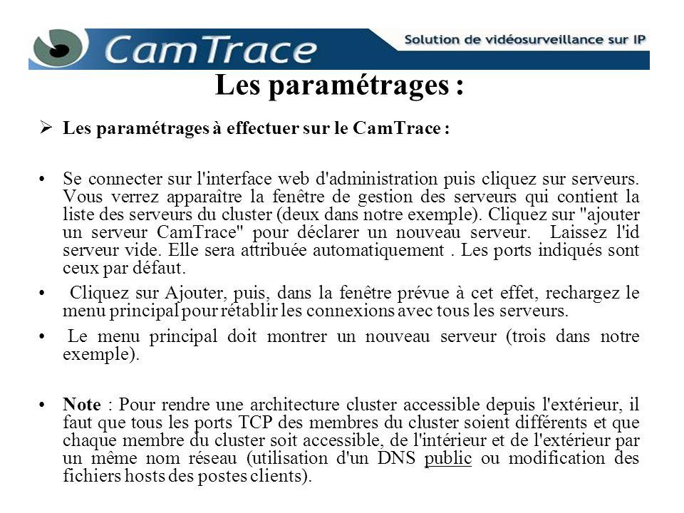 Les paramétrages à effectuer sur le CamTrace : Se connecter sur l'interface web d'administration puis cliquez sur serveurs. Vous verrez apparaître la