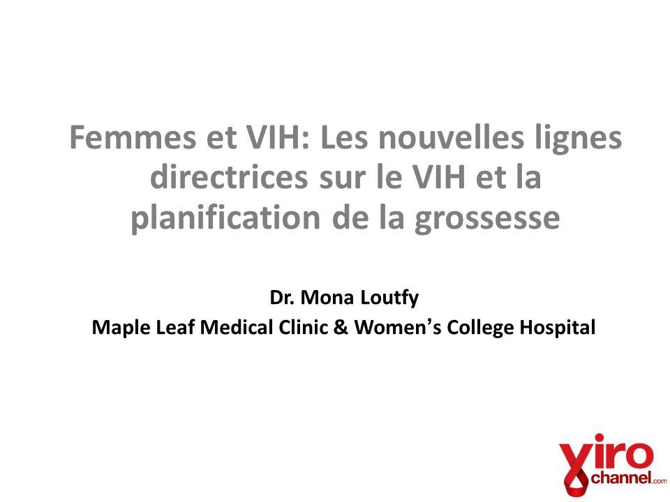 Femmes et VIH: Les nouvelles lignes directrices sur le VIH et la planification de la grossesse Dr. Mona Loutfy Maple Leaf Medical Clinic & Womens Coll