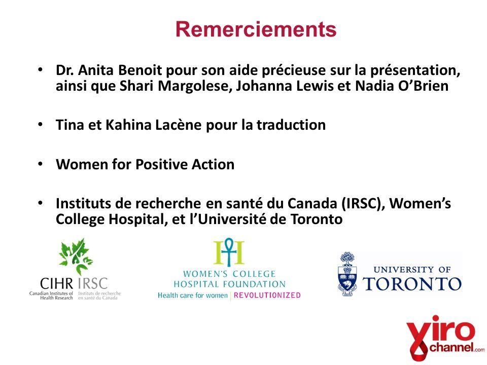 Remerciements Dr. Anita Benoit pour son aide précieuse sur la présentation, ainsi que Shari Margolese, Johanna Lewis et Nadia OBrien Tina et Kahina La